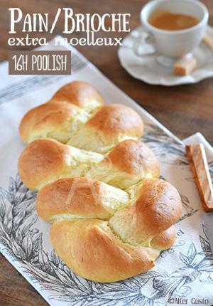 Brioche ou pain brioché extra-moelleux +++  Méthode 16h poolish